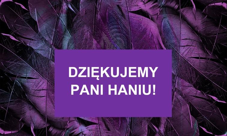 DZIĘKUJEMY PANI HANIU!